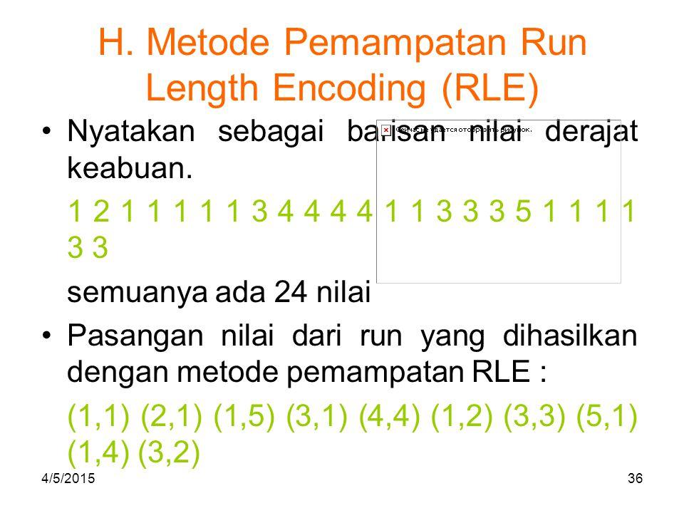 H. Metode Pemampatan Run Length Encoding (RLE) Nyatakan sebagai barisan nilai derajat keabuan. 1 2 1 1 1 1 1 3 4 4 4 4 1 1 3 3 3 5 1 1 1 1 3 3 semuany
