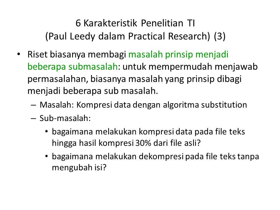 6 Karakteristik Penelitian TI (Paul Leedy dalam Practical Research) (3) Riset biasanya membagi masalah prinsip menjadi beberapa submasalah: untuk memp