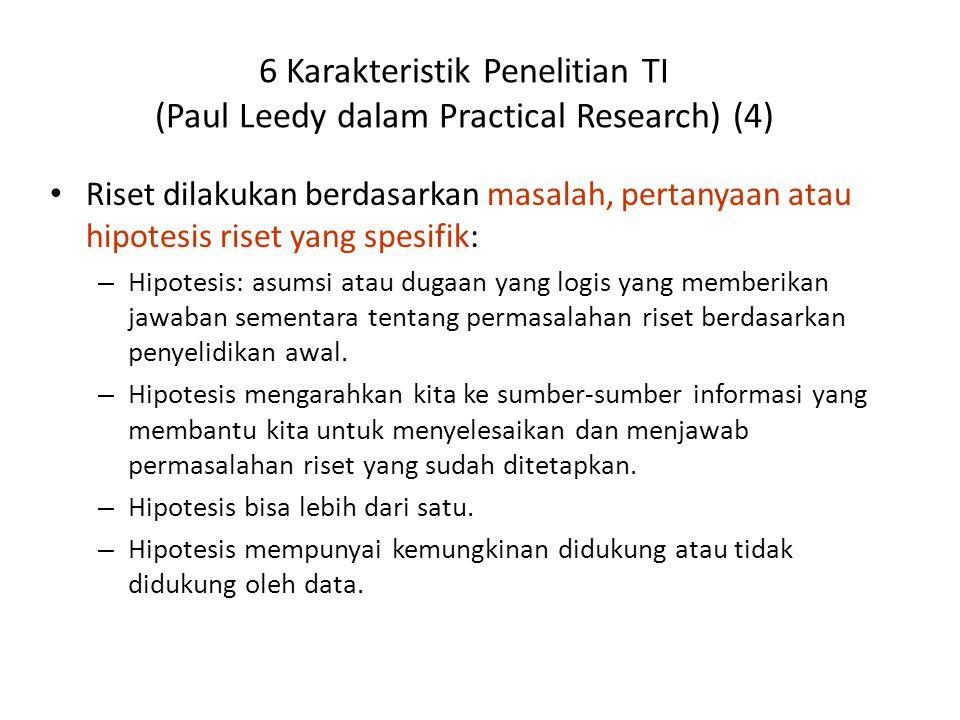 6 Karakteristik Penelitian TI (Paul Leedy dalam Practical Research) (4) Riset dilakukan berdasarkan masalah, pertanyaan atau hipotesis riset yang spes
