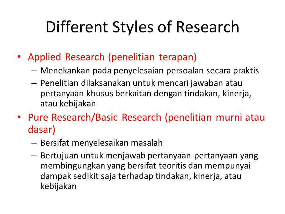 Different Styles of Research Applied Research (penelitian terapan) – Menekankan pada penyelesaian persoalan secara praktis – Penelitian dilaksanakan u