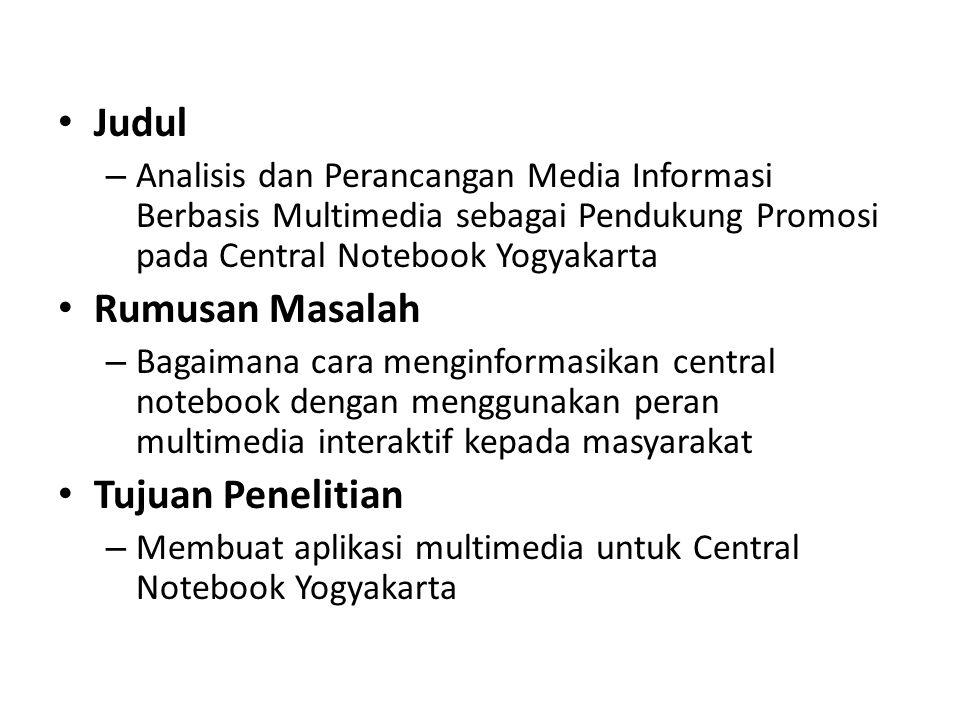 Judul – Analisis dan Perancangan Media Informasi Berbasis Multimedia sebagai Pendukung Promosi pada Central Notebook Yogyakarta Rumusan Masalah – Baga