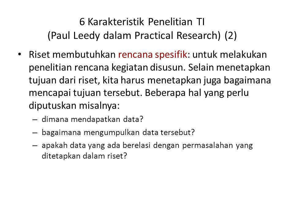 6 Karakteristik Penelitian TI (Paul Leedy dalam Practical Research) (3) Riset biasanya membagi masalah prinsip menjadi beberapa submasalah: untuk mempermudah menjawab permasalahan, biasanya masalah yang prinsip dibagi menjadi beberapa sub masalah.