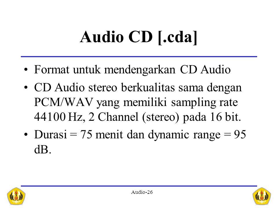 Audio-26 Audio CD [.cda] Format untuk mendengarkan CD Audio CD Audio stereo berkualitas sama dengan PCM/WAV yang memiliki sampling rate 44100 Hz, 2 Ch