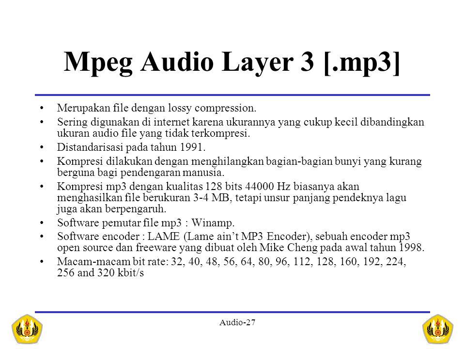 Audio-27 Mpeg Audio Layer 3 [.mp3] Merupakan file dengan lossy compression. Sering digunakan di internet karena ukurannya yang cukup kecil dibandingka