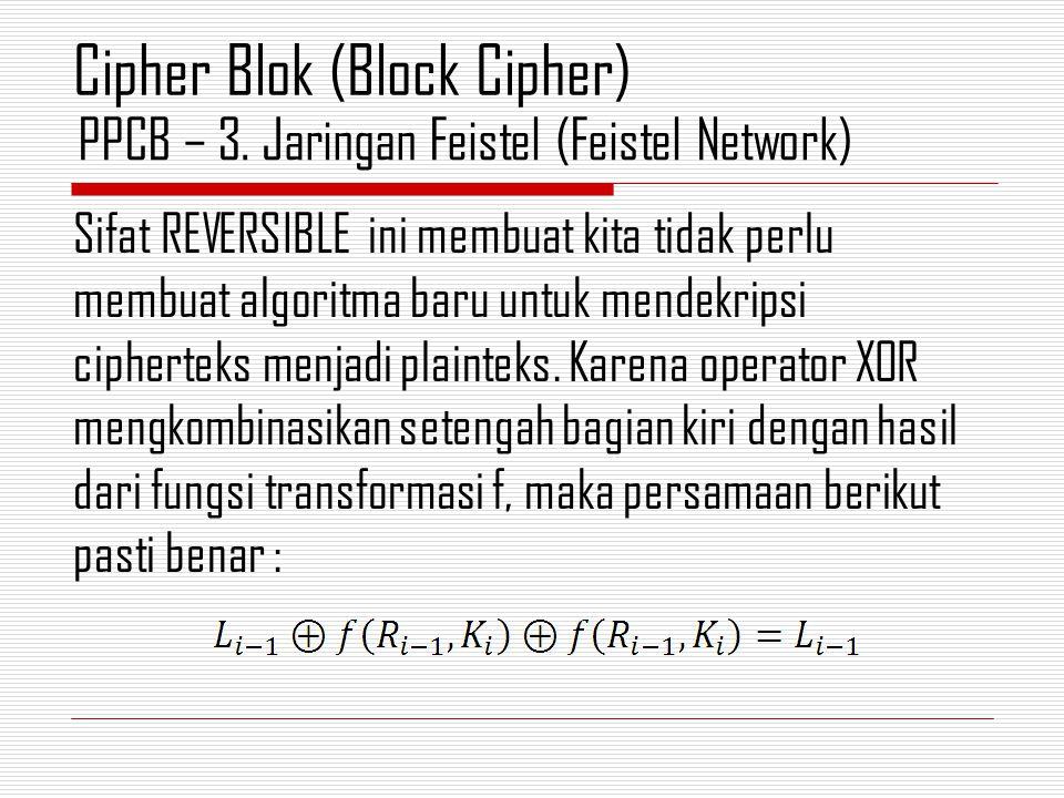 Sifat REVERSIBLE ini membuat kita tidak perlu membuat algoritma baru untuk mendekripsi cipherteks menjadi plainteks. Karena operator XOR mengkombinasi