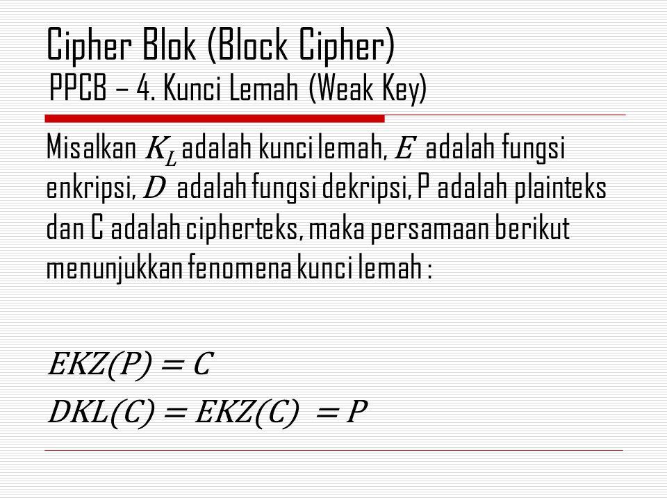 Misalkan K L adalah kunci lemah, E adalah fungsi enkripsi, D adalah fungsi dekripsi, P adalah plainteks dan C adalah cipherteks, maka persamaan beriku