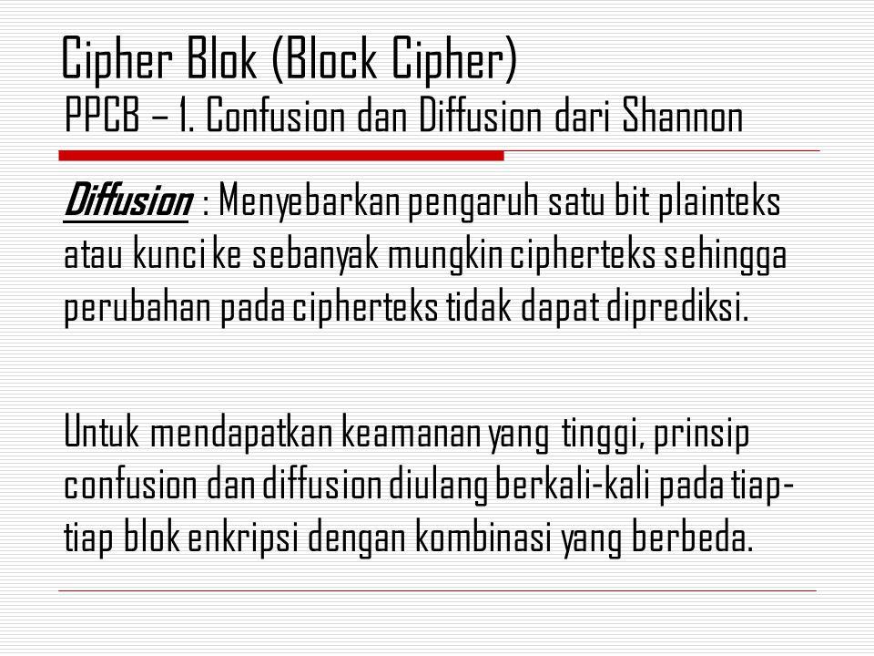 Diffusion : Menyebarkan pengaruh satu bit plainteks atau kunci ke sebanyak mungkin cipherteks sehingga perubahan pada cipherteks tidak dapat diprediks