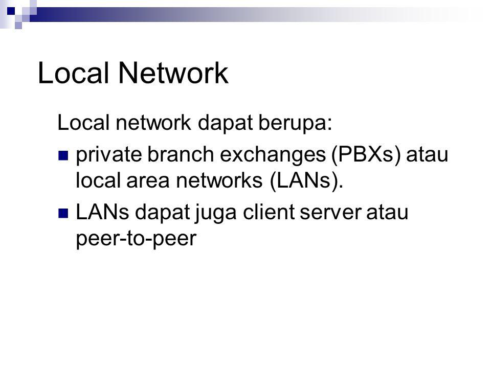 Local Network Local network dapat berupa: private branch exchanges (PBXs) atau local area networks (LANs). LANs dapat juga client server atau peer-to-