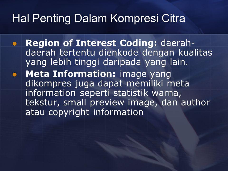 Hal Penting Dalam Kompresi Citra Region of Interest Coding: daerah- daerah tertentu dienkode dengan kualitas yang lebih tinggi daripada yang lain. Met