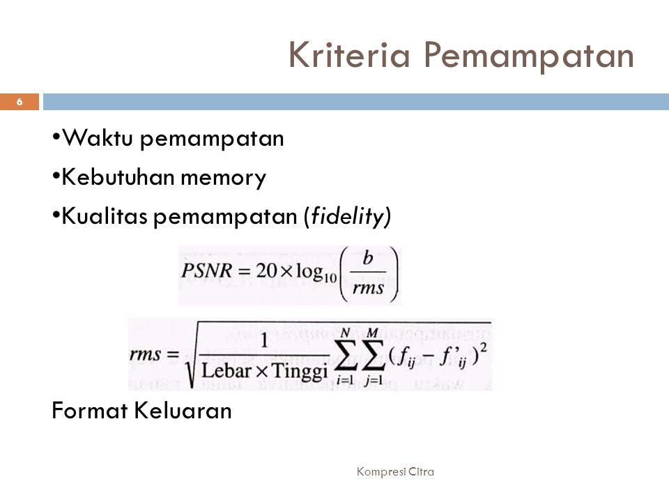 Kriteria Pemampatan Waktu pemampatan Kebutuhan memory Kualitas pemampatan (fidelity) Format Keluaran 6 Kompresi Citra