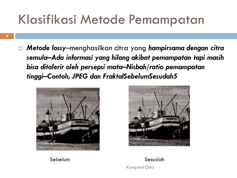 Klasifikasi Metode Pemampatan  Metode lossy–menghasilkan citra yang hampirsama dengan citra semula–Ada informasi yang hilang akibat pemampatan tapi m