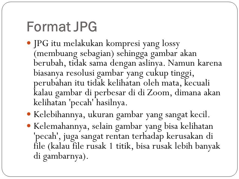 Format JPG JPG itu melakukan kompresi yang lossy (membuang sebagian) sehingga gambar akan berubah, tidak sama dengan aslinya.