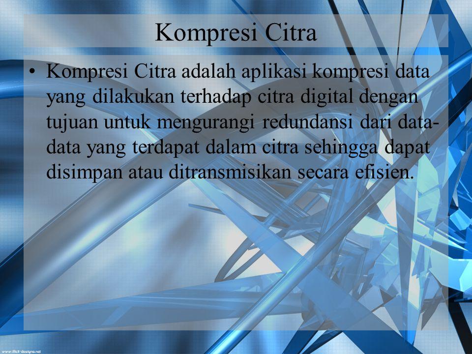 Teknik Kompresi Citra (1) Lossy Compression : –Ukuran file citra menjadi lebih kecil dengan menghilangkan beberapa informasi dalam citra asli.