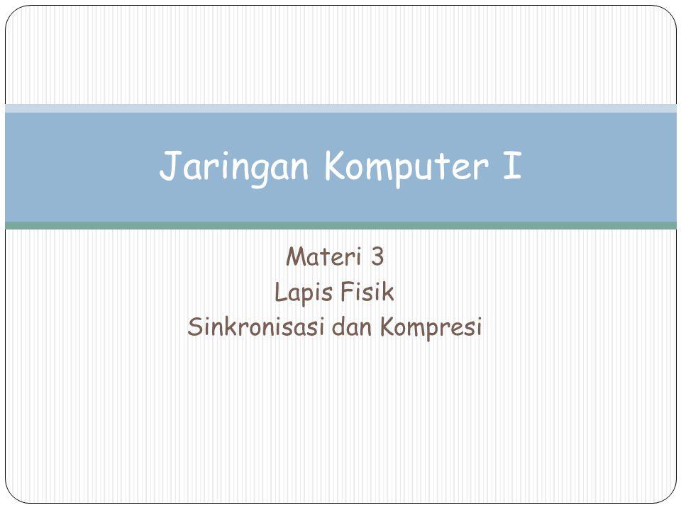 Materi 3 Lapis Fisik Sinkronisasi dan Kompresi Jaringan Komputer I