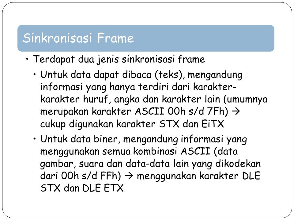 Sinkronisasi Frame Terdapat dua jenis sinkronisasi frame Untuk data dapat dibaca (teks), mengandung informasi yang hanya terdiri dari karakter- karakt