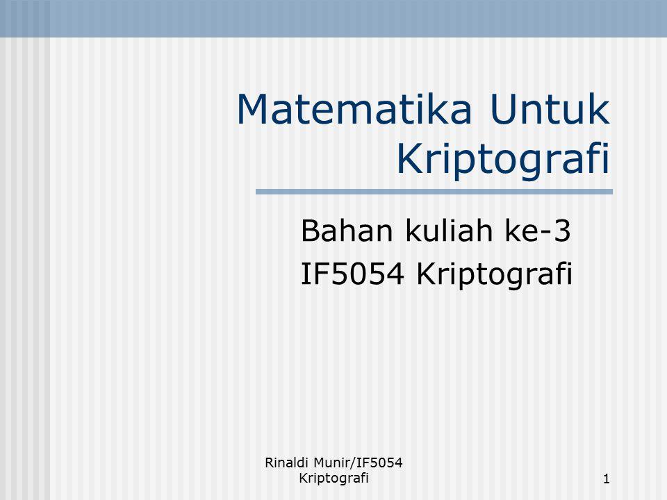 Rinaldi Munir/IF5054 Kriptografi2 Pendahuluan Perlu latar belakang matematika untuk memahami kriptografi.