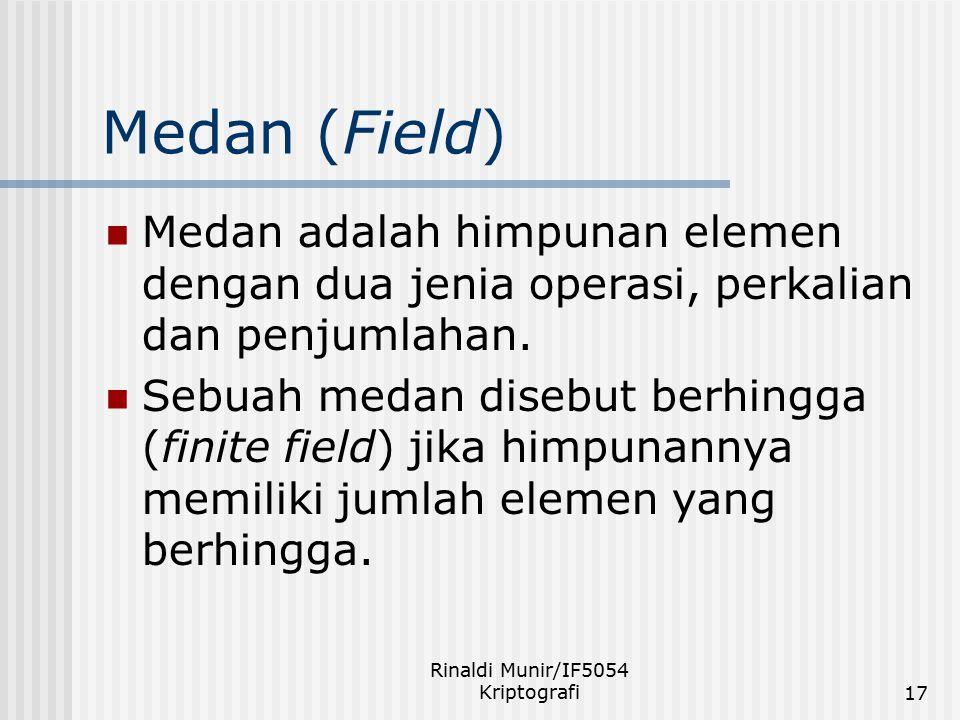 Rinaldi Munir/IF5054 Kriptografi17 Medan (Field) Medan adalah himpunan elemen dengan dua jenia operasi, perkalian dan penjumlahan. Sebuah medan disebu