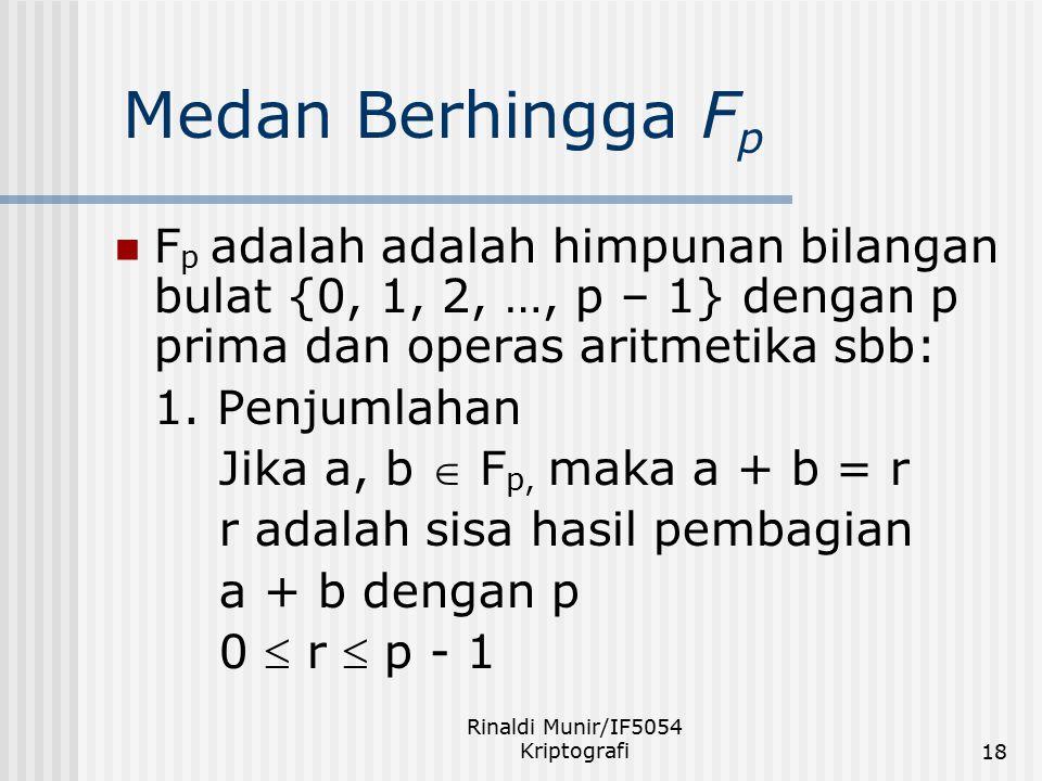 Rinaldi Munir/IF5054 Kriptografi18 Medan Berhingga F p F p adalah adalah himpunan bilangan bulat {0, 1, 2, …, p – 1} dengan p prima dan operas aritmet