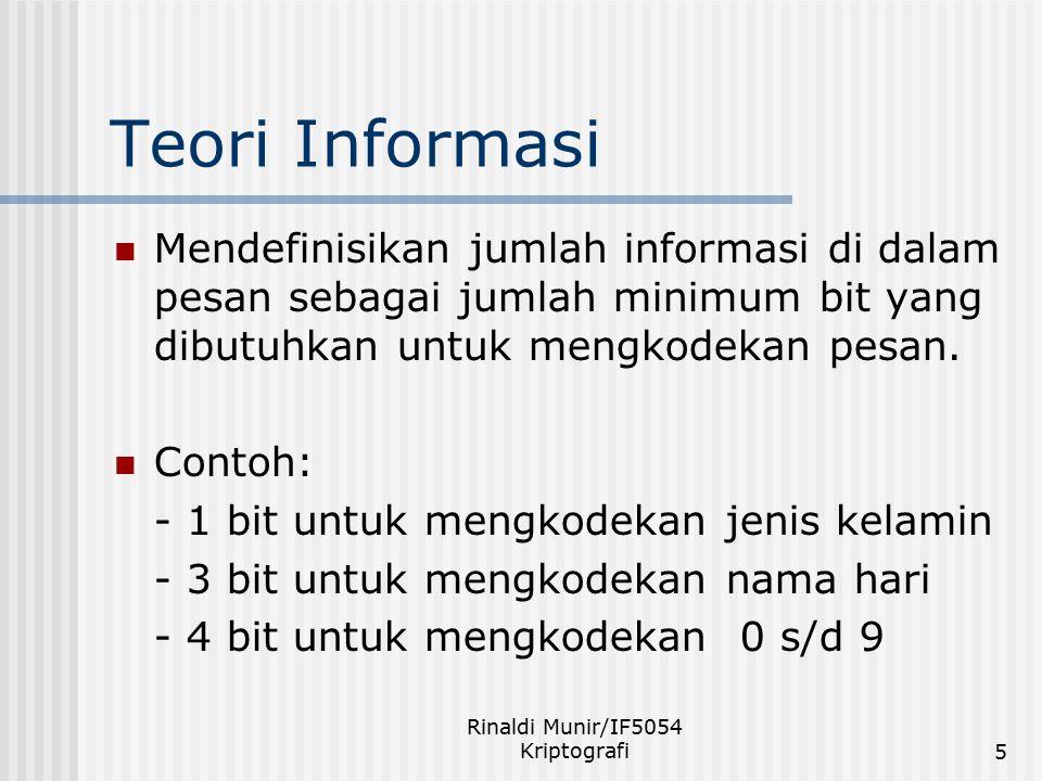 Rinaldi Munir/IF5054 Kriptografi5 Teori Informasi Mendefinisikan jumlah informasi di dalam pesan sebagai jumlah minimum bit yang dibutuhkan untuk meng