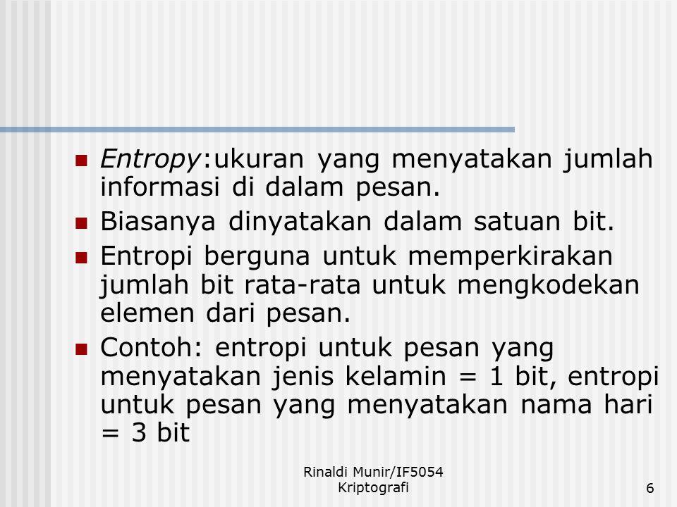 Rinaldi Munir/IF5054 Kriptografi7 Secara umum, entropi pesan dihitung dengan rumus: X = pesan S i = simbol ke-i di dalam pesan p(S i ) = peluang kemunculan S i a i = jumlah kemunculan S i