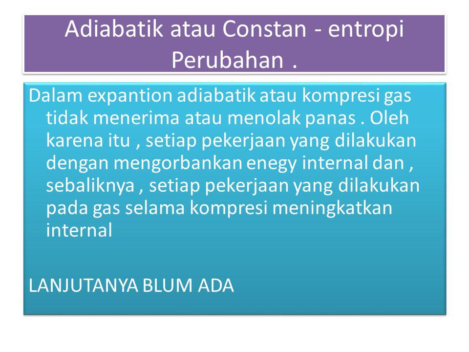 Adiabatik atau Constan - entropi Perubahan.