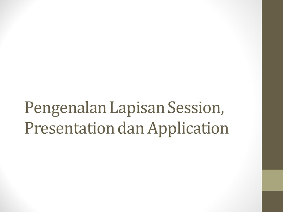 Lapisan Session Lapisan session bertugas untuk membuka, merawat, mengendalikan dan melakukan terminasi hubungan antar simpul serta melakukan pemisahan data antar aplikasi.