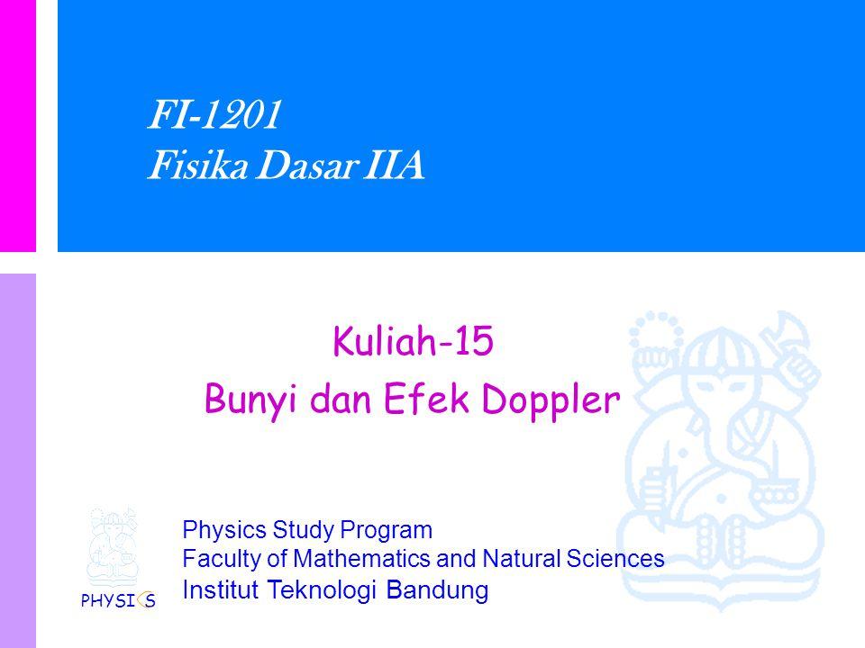 Physics Study Program Faculty of Mathematics and Natural Sciences Institut Teknologi Bandung FI-1201 Fisika Dasar IIA Kuliah-15 Bunyi dan Efek Doppler PHYSI S