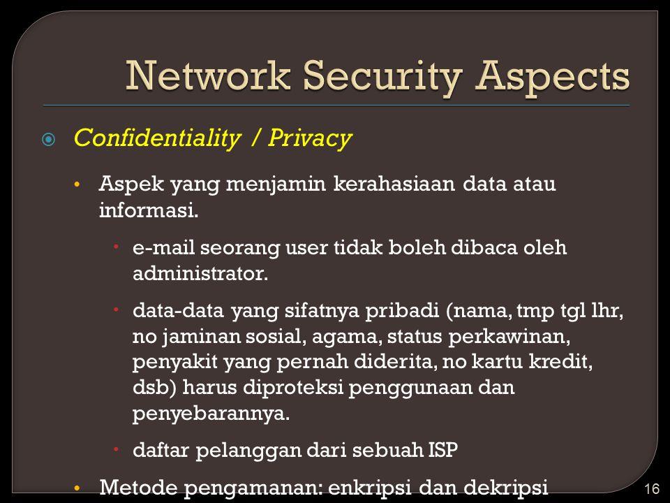  Confidentiality / Privacy Aspek yang menjamin kerahasiaan data atau informasi.  e-mail seorang user tidak boleh dibaca oleh administrator.  data-d