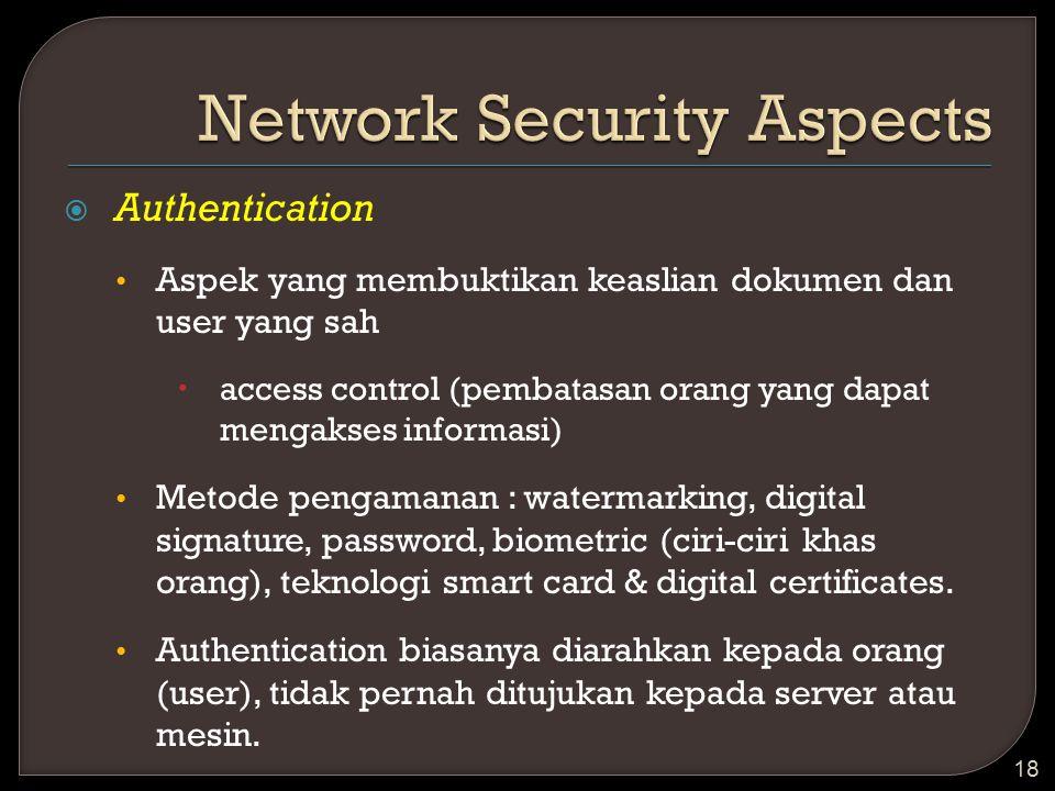  Authentication Aspek yang membuktikan keaslian dokumen dan user yang sah  access control (pembatasan orang yang dapat mengakses informasi) Metode p