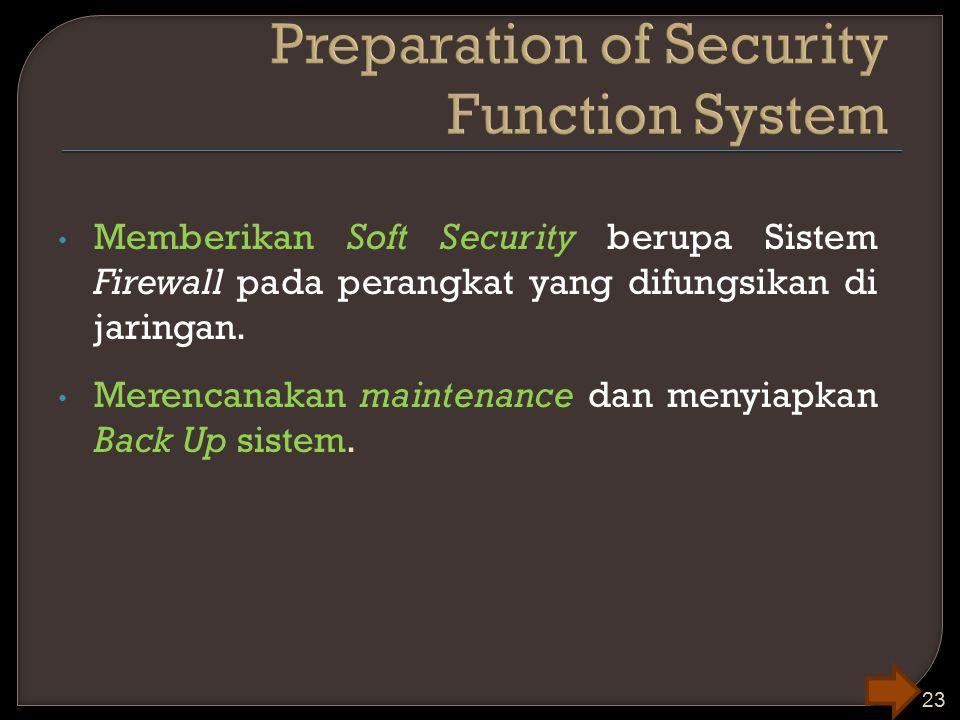Memberikan Soft Security berupa Sistem Firewall pada perangkat yang difungsikan di jaringan. Merencanakan maintenance dan menyiapkan Back Up sistem. 2