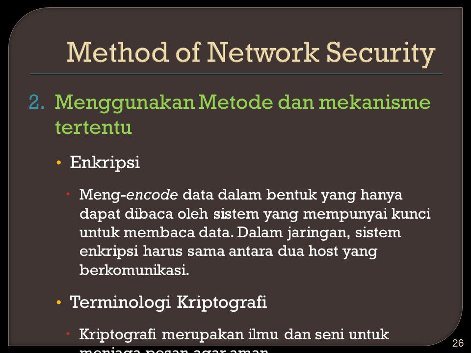 2.Menggunakan Metode dan mekanisme tertentu Enkripsi  Meng-encode data dalam bentuk yang hanya dapat dibaca oleh sistem yang mempunyai kunci untuk me