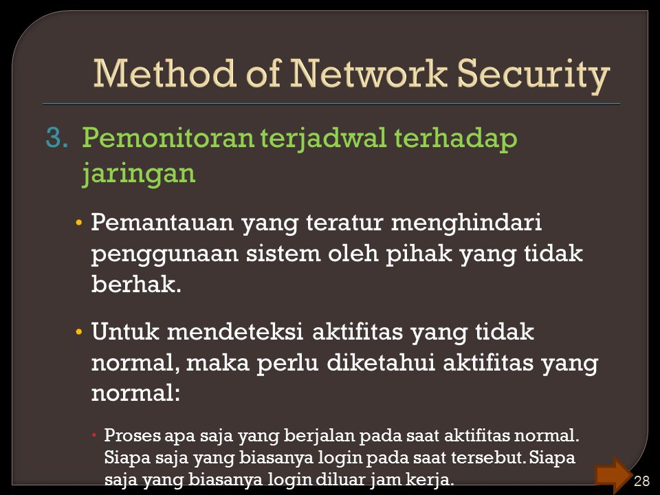 3.Pemonitoran terjadwal terhadap jaringan Pemantauan yang teratur menghindari penggunaan sistem oleh pihak yang tidak berhak. Untuk mendeteksi aktifit