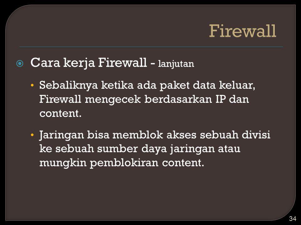  Cara kerja Firewall - lanjutan Sebaliknya ketika ada paket data keluar, Firewall mengecek berdasarkan IP dan content. Jaringan bisa memblok akses se