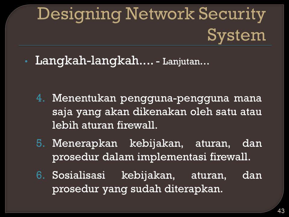 Langkah-langkah.... - Lanjutan... 4.Menentukan pengguna-pengguna mana saja yang akan dikenakan oleh satu atau lebih aturan firewall. 5.Menerapkan kebi