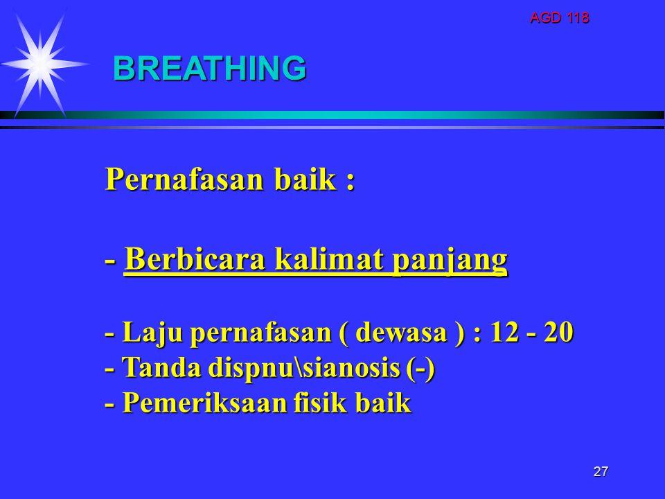 AGD 118 27 Pernafasan baik : - Berbicara kalimat panjang - Laju pernafasan ( dewasa ) : 12 - 20 - Tanda dispnu\sianosis (-) - Pemeriksaan fisik baik B