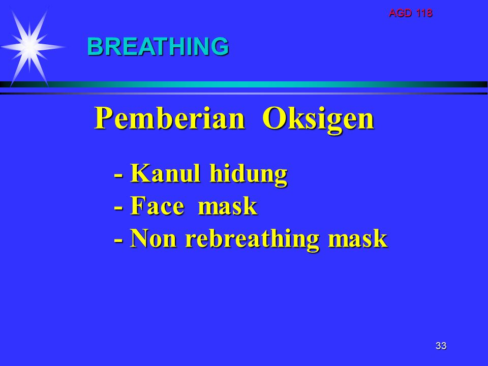 AGD 118 33 Pemberian Oksigen - Kanul hidung - Kanul hidung - Face mask - Face mask - Non rebreathing mask - Non rebreathing mask BREATHING