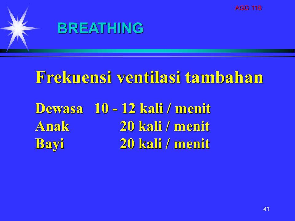 AGD 118 41 Frekuensi ventilasi tambahan Dewasa10 - 12 kali / menit Anak 20 kali / menit Bayi 20 kali / menit BREATHING