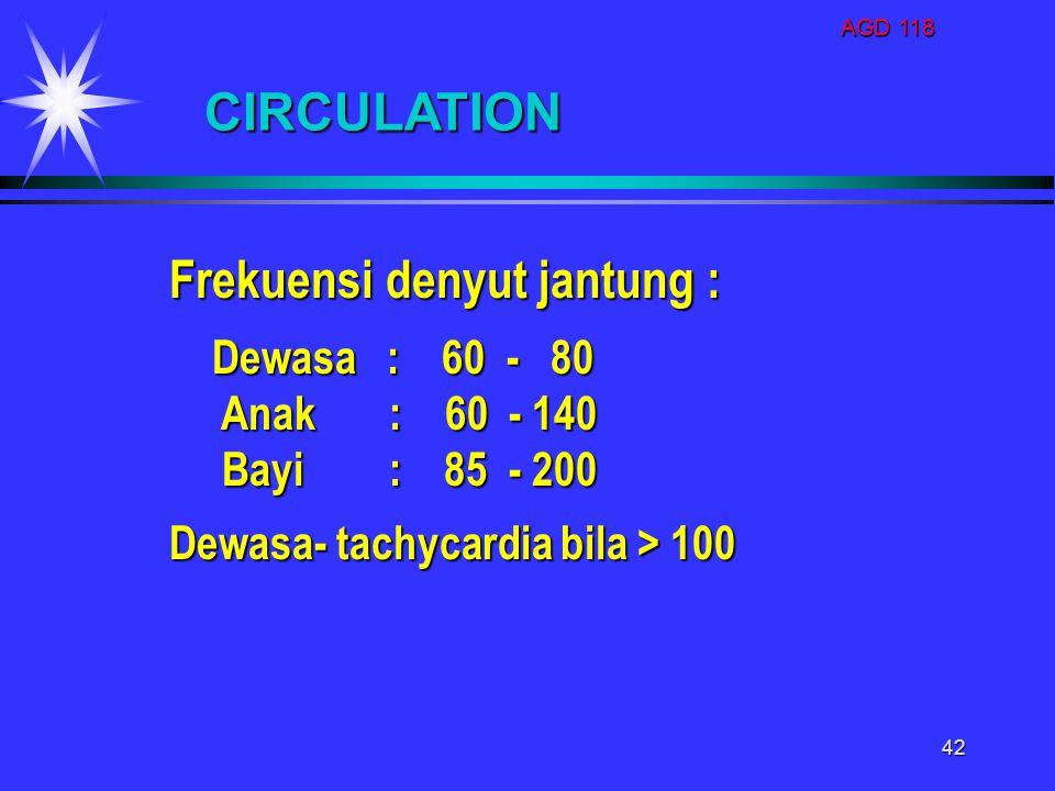 AGD 118 42 Frekuensi denyut jantung : Dewasa : 60 - 80 Anak : 60 - 140 Anak : 60 - 140 Bayi : 85 - 200 Bayi : 85 - 200 Dewasa- tachycardia bila > 100