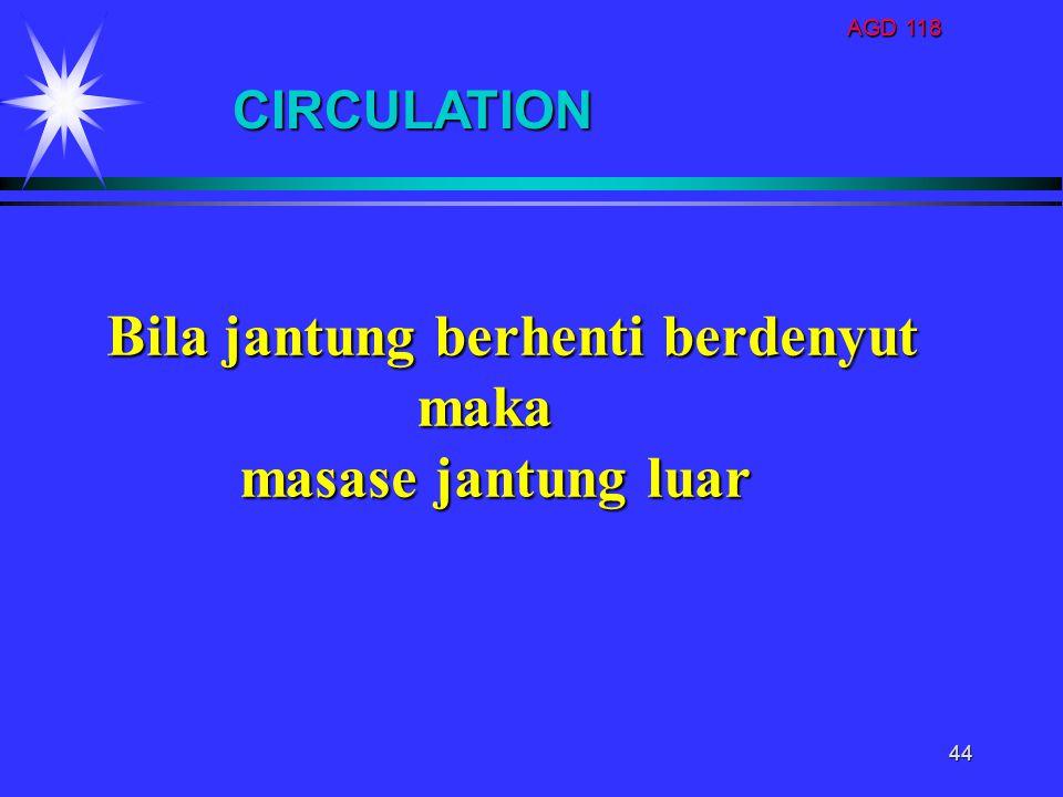 AGD 118 44 CIRCULATION Bila jantung berhenti berdenyut maka maka masase jantung luar masase jantung luar