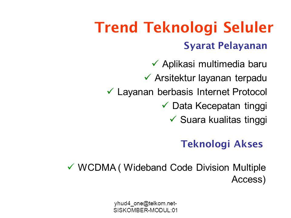 yhud4_one@telkom.net- SISKOMBER-MODUL:01 Perbandingan AMPSGSMCDMA/IS-95 Akses jamakFDMATDMADS-CDMA ModulasiFMGMSKQPSK Bandwidth RF30 kHz200 kHz1,25 MH