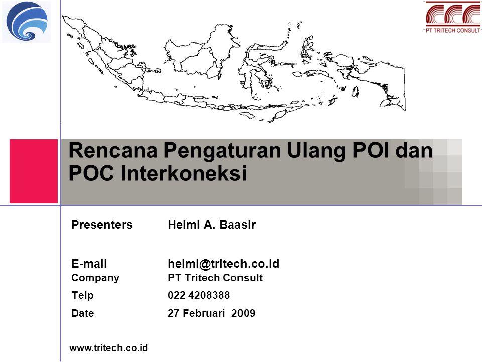 www.tritech.co.id Rencana Pengaturan Ulang POI dan POC Interkoneksi PresentersHelmi A. Baasir E-mailhelmi@tritech.co.id CompanyPT Tritech Consult Telp