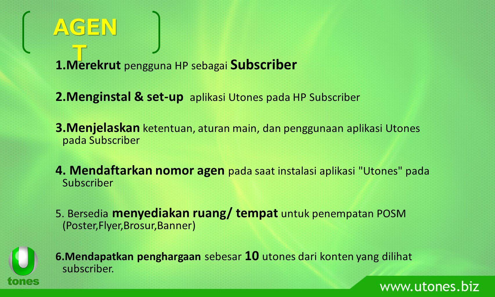 1.Merekrut pengguna HP sebagai Subscriber 2.Menginstal & set-up aplikasi Utones pada HP Subscriber 3.Menjelaskan ketentuan, aturan main, dan penggunaan aplikasi Utones pada Subscriber 4.