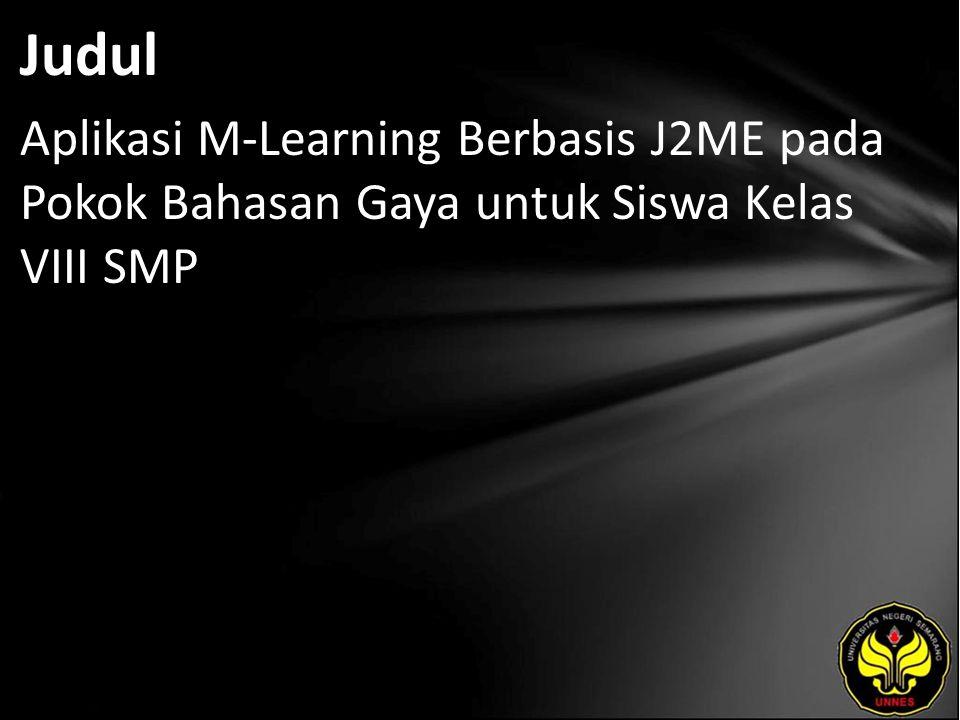 Judul Aplikasi M-Learning Berbasis J2ME pada Pokok Bahasan Gaya untuk Siswa Kelas VIII SMP