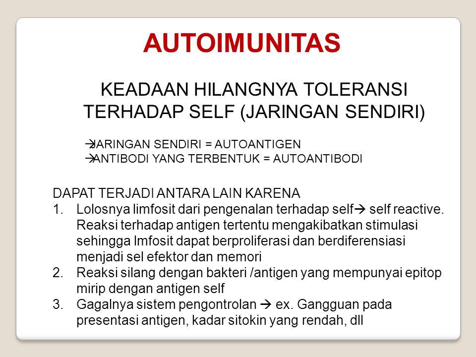 AUTOIMUNITAS KEADAAN HILANGNYA TOLERANSI TERHADAP SELF (JARINGAN SENDIRI)  JARINGAN SENDIRI = AUTOANTIGEN  ANTIBODI YANG TERBENTUK = AUTOANTIBODI DA