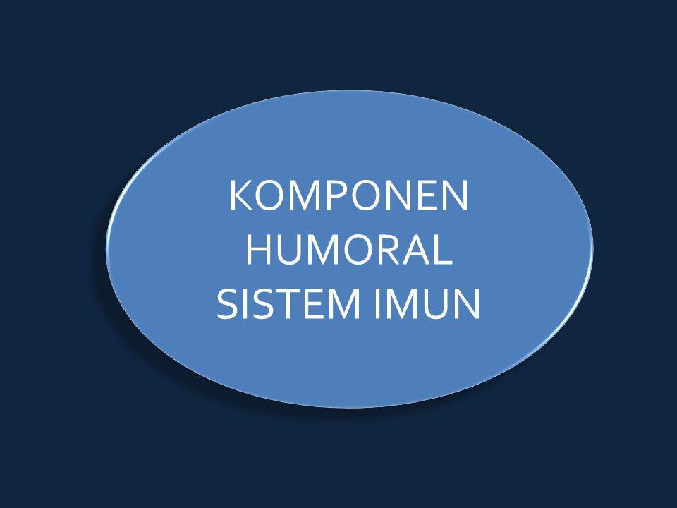 KOMPONEN HUMORAL SISTEM IMUN
