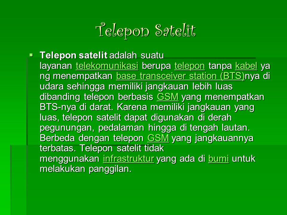 Telepon Satelit  Telepon satelit adalah suatu layanan telekomunikasi berupa telepon tanpa kabel ya ng menempatkan base transceiver station (BTS)nya di udara sehingga memiliki jangkauan lebih luas dibanding telepon berbasis GSM yang menempatkan BTS-nya di darat.