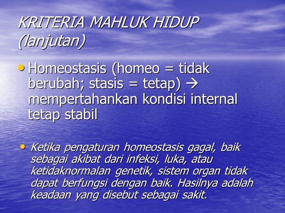KRITERIA MAHLUK HIDUP (lanjutan) Homeostasis (homeo = tidak berubah; stasis = tetap)  mempertahankan kondisi internal tetap stabil Homeostasis (homeo