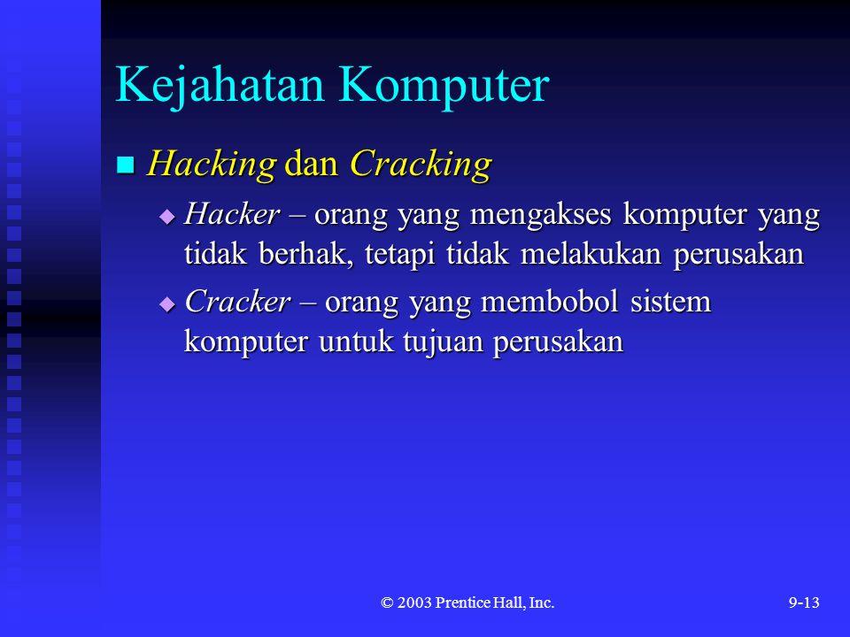 © 2003 Prentice Hall, Inc.9-13 Kejahatan Komputer Hacking dan Cracking Hacking dan Cracking  Hacker – orang yang mengakses komputer yang tidak berhak