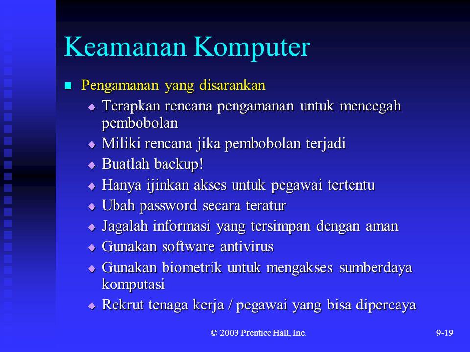 © 2003 Prentice Hall, Inc.9-19 Keamanan Komputer Pengamanan yang disarankan Pengamanan yang disarankan  Terapkan rencana pengamanan untuk mencegah pe