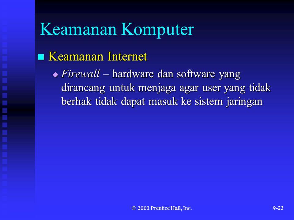 © 2003 Prentice Hall, Inc.9-23 Keamanan Komputer Keamanan Internet Keamanan Internet  Firewall – hardware dan software yang dirancang untuk menjaga a